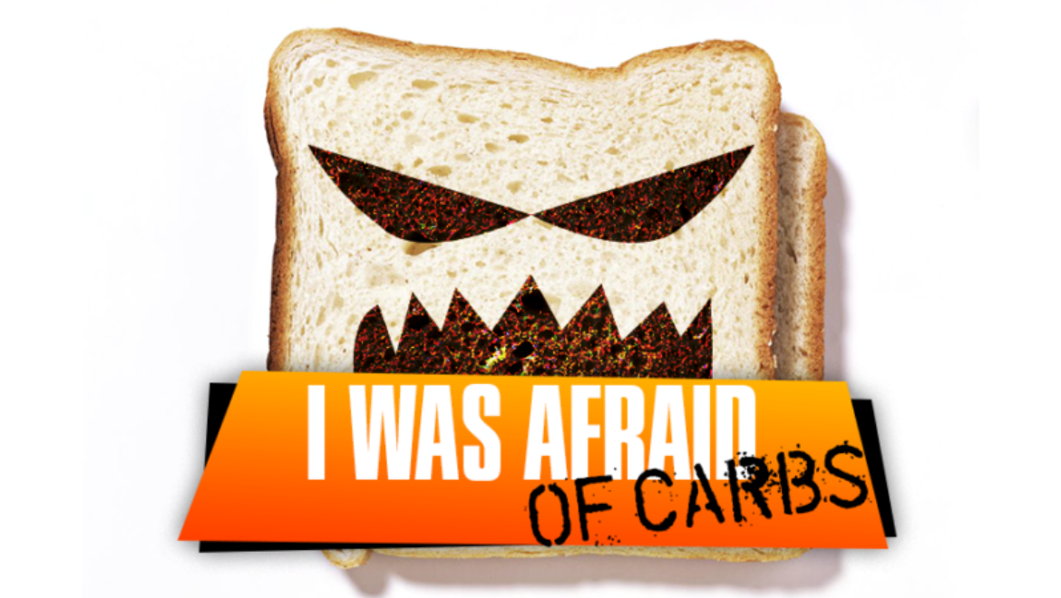 I Was Afraid of Carbs